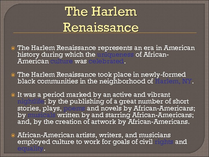 The Harlem Renaissance represents an era in American history during which the uniqueness of