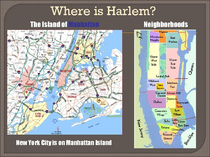Where is Harlem? The Island of Manhattan New York City is on Manhattan Island