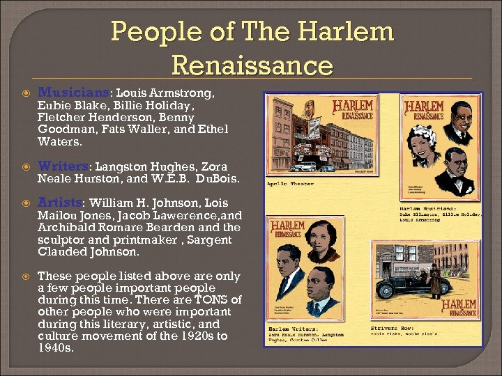 People of The Harlem Renaissance Musicians: Louis Armstrong, Writers: Langston Hughes, Zora Artists: William