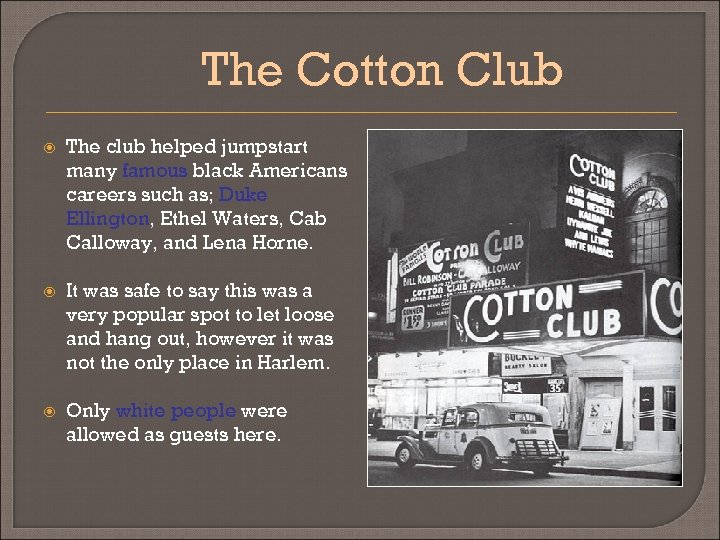The Cotton Club The club helped jumpstart many famous black Americans careers such as;