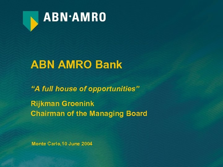 "ABN AMRO Bank ""A full house of opportunities"" Rijkman Groenink Chairman of the Managing"