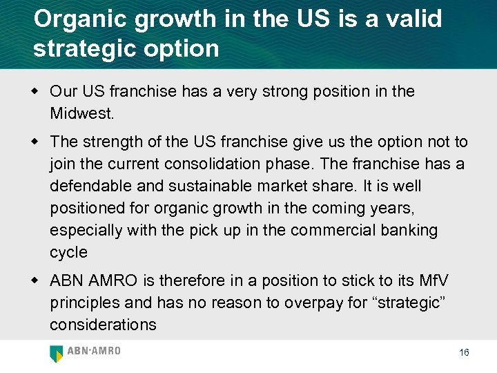 Organic growth in the US is a valid strategic option w Our US franchise