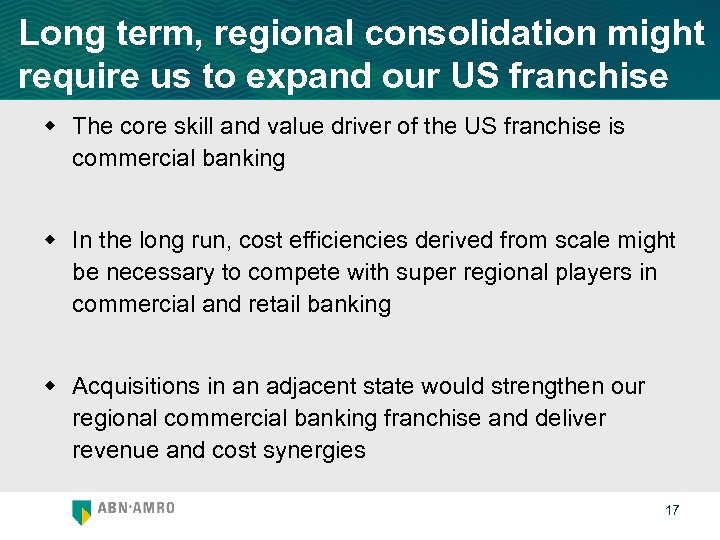 Long term, regional consolidation might require us to expand our US franchise w The