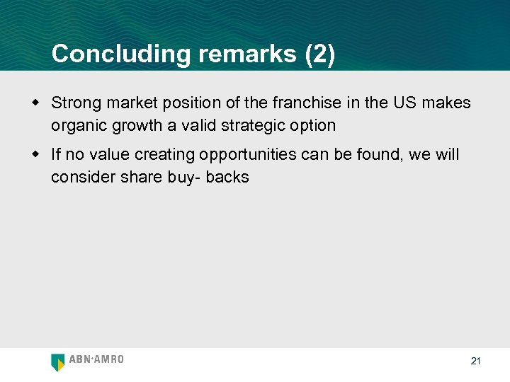 Concluding remarks (2) w Strong market position of the franchise in the US makes