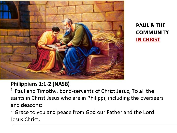 PAUL & THE COMMUNITY IN CHRIST Philippians 1: 1 -2 (NASB) 1 Paul and