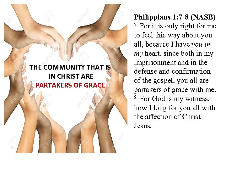 THE COMMUNITY THAT IS IN CHRIST ARE PARTAKERS OF GRACE Philippians 1: 7 -8