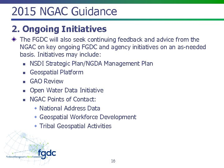 2015 NGAC Guidance 2. Ongoing Initiatives The FGDC will also seek continuing feedback and