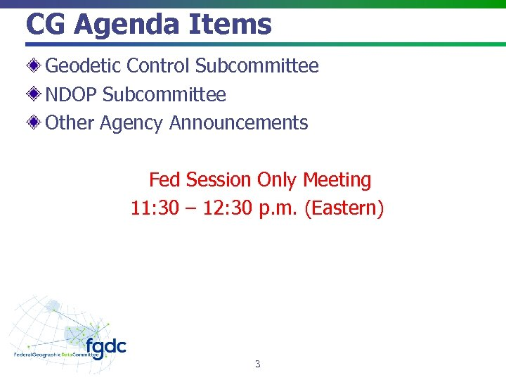 CG Agenda Items Geodetic Control Subcommittee NDOP Subcommittee Other Agency Announcements Fed Session Only