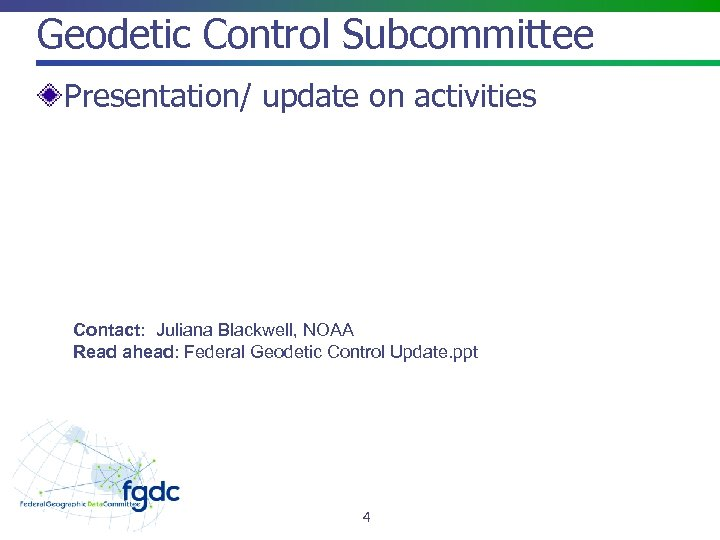 Geodetic Control Subcommittee Presentation/ update on activities Contact: Juliana Blackwell, NOAA Read ahead: Federal
