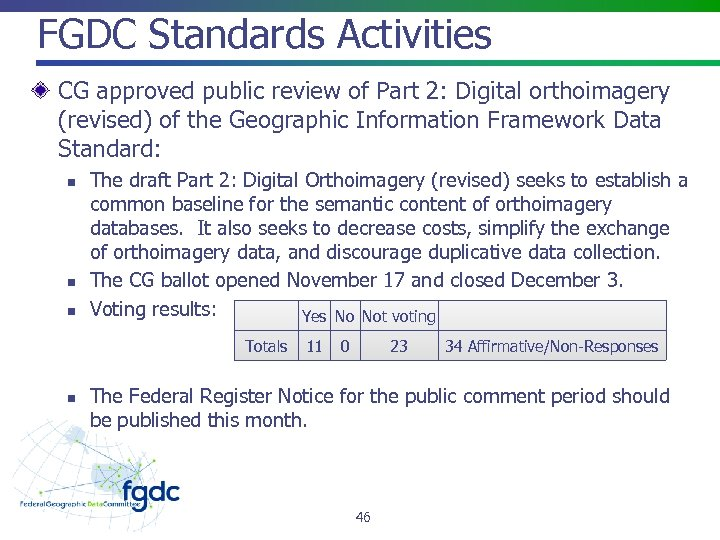 FGDC Standards Activities CG approved public review of Part 2: Digital orthoimagery (revised) of