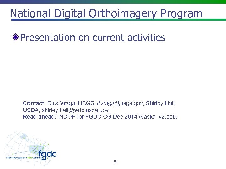 National Digital Orthoimagery Program Presentation on current activities Contact: Dick Vraga, USGS, dvraga@usgs. gov,