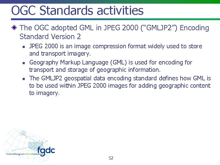 "OGC Standards activities The OGC adopted GML in JPEG 2000 (""GMLJP 2"") Encoding Standard"