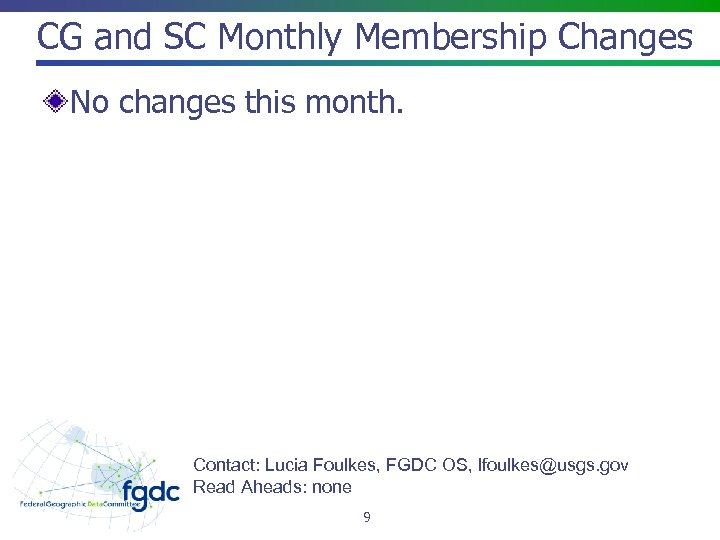 CG and SC Monthly Membership Changes No changes this month. Contact: Lucia Foulkes, FGDC
