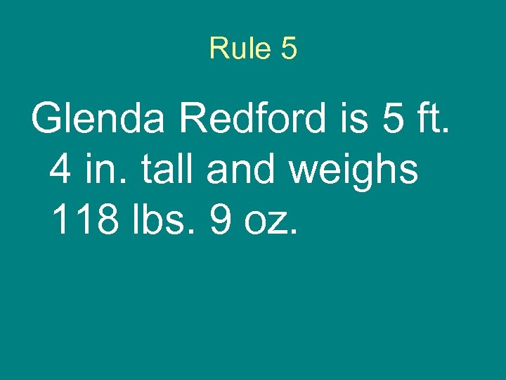 Rule 5 Glenda Redford is 5 ft. 4 in. tall and weighs 118 lbs.