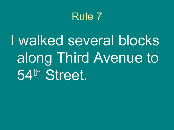 Rule 7 I walked several blocks along Third Avenue to th Street. 54