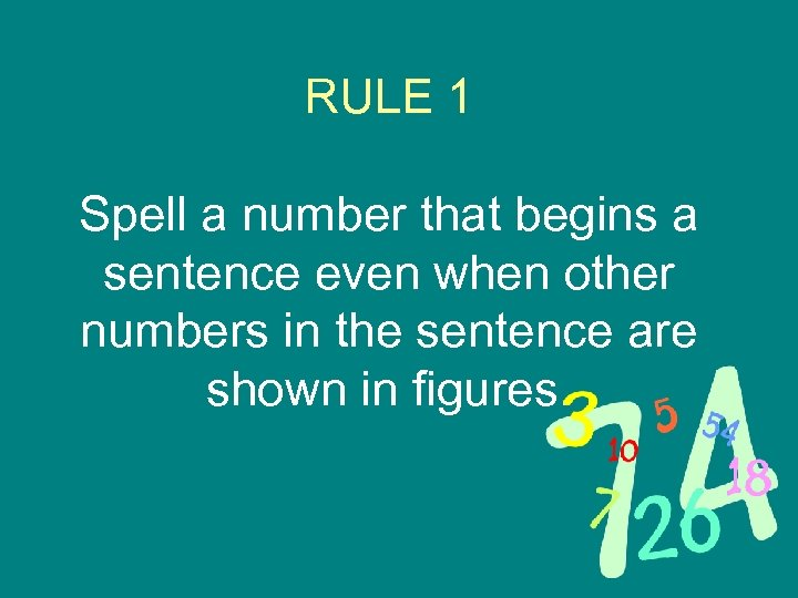 RULE 1 Spell a number that begins a sentence even when other numbers in