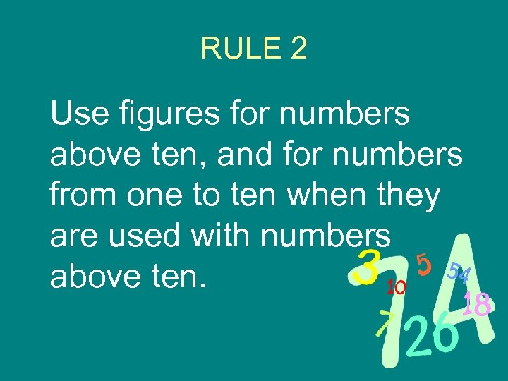 RULE 2 Use figures for numbers above ten, and for numbers from one to