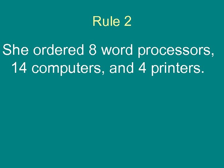 Rule 2 She ordered 8 word processors, 14 computers, and 4 printers.