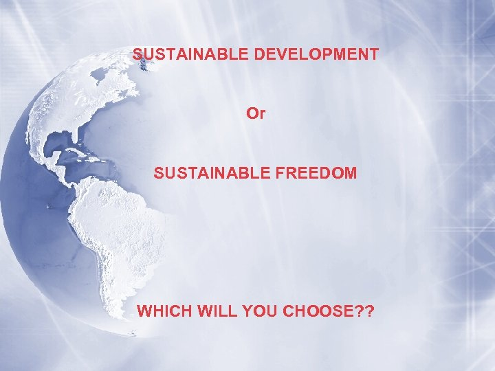 SUSTAINABLE DEVELOPMENT Or SUSTAINABLE FREEDOM WHICH WILL YOU CHOOSE? ?