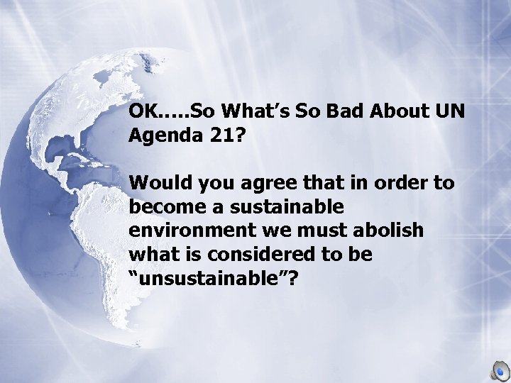 OK…. . So What's So Bad About UN Agenda 21? Would you agree that