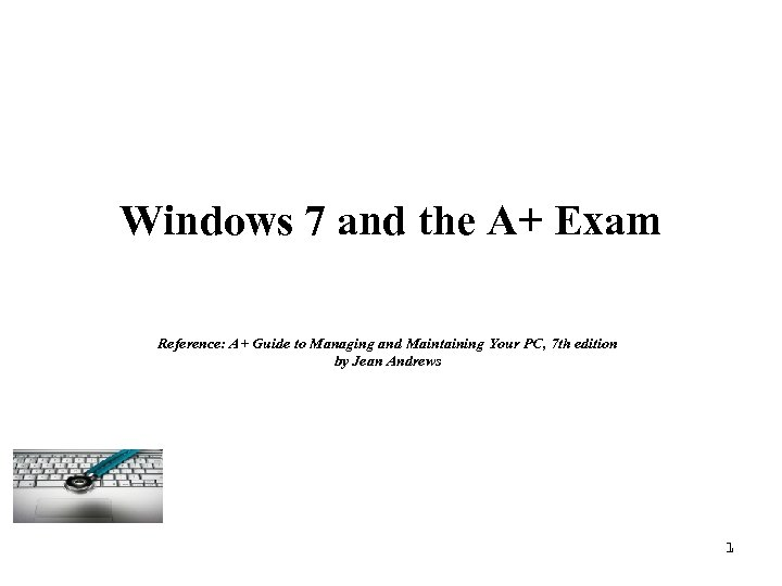 Windows 7 and the A+ Exam Reference: A+ Guide to Managing and Maintaining Your