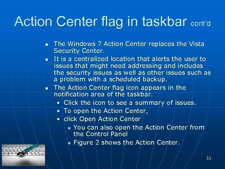 Action Center flag in taskbar cont'd n n n The Windows 7 Action Center