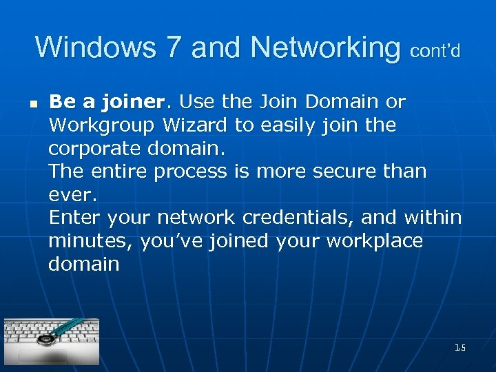Windows 7 and Networking cont'd n Be a joiner. Use the Join Domain or