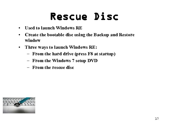 Rescue Disc • Used to launch Windows RE • Create the bootable disc using
