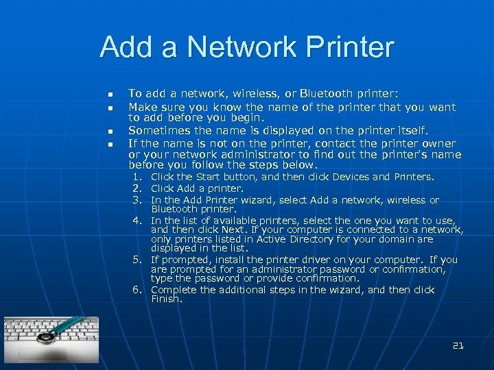 Add a Network Printer n n To add a network, wireless, or Bluetooth printer: