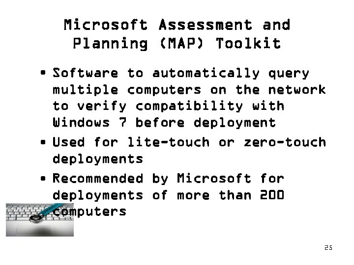 Microsoft Assessment and Planning (MAP) Toolkit • Software to automatically query multiple computers on