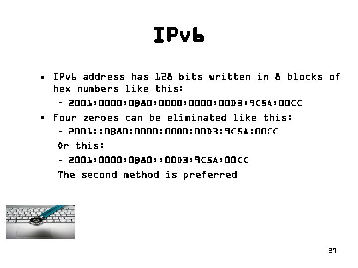IPv 6 • IPv 6 address has 128 bits written in 8 blocks of