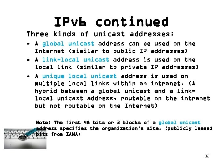 IPv 6 continued Three kinds of unicast addresses: • A global unicast address can