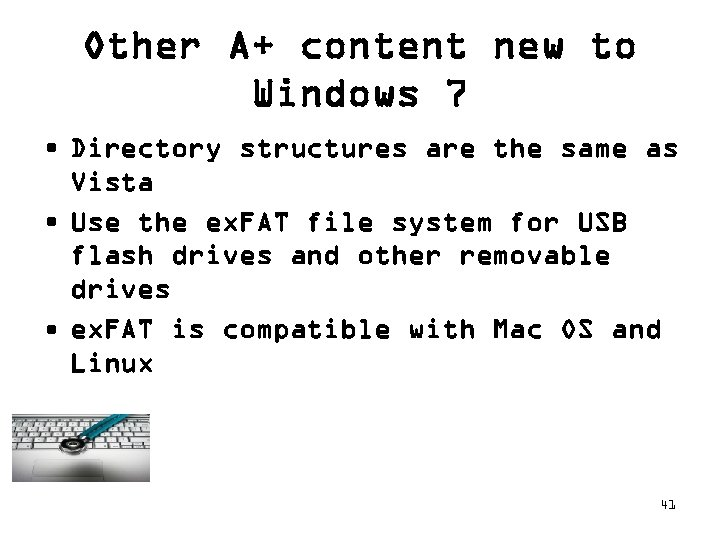 Other A+ content new to Windows 7 • Directory structures are the same as