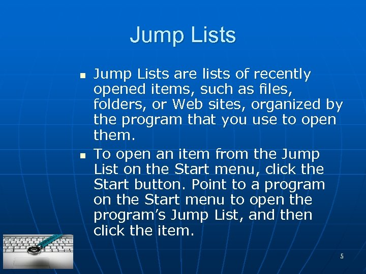 Jump Lists n n Jump Lists are lists of recently opened items, such as
