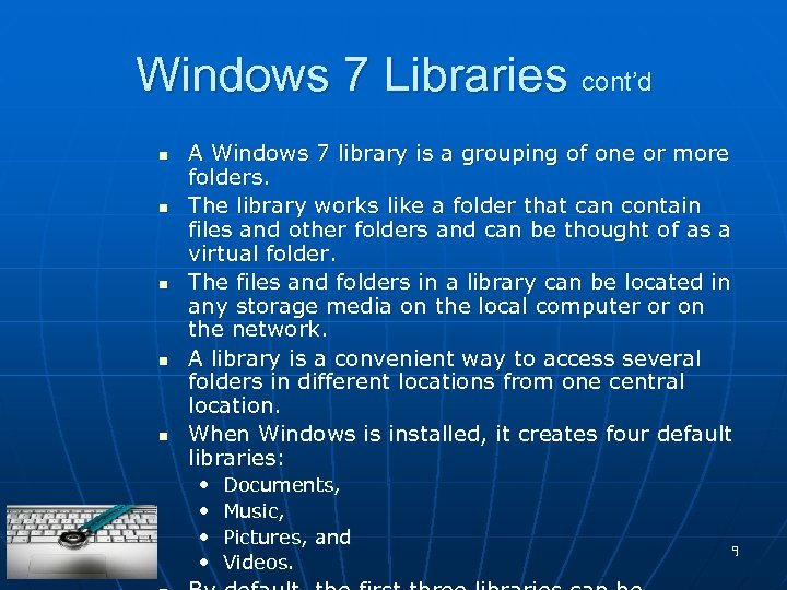 Windows 7 Libraries cont'd n n n A Windows 7 library is a grouping