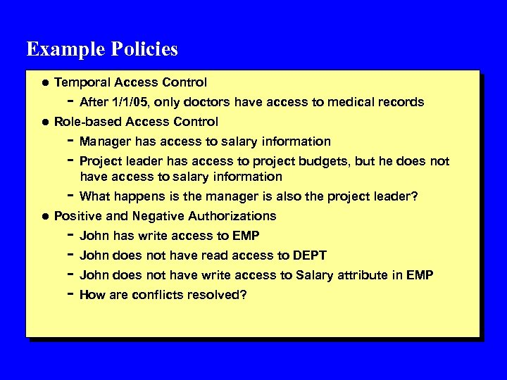 Example Policies l Temporal Access Control - After 1/1/05, only doctors have access to