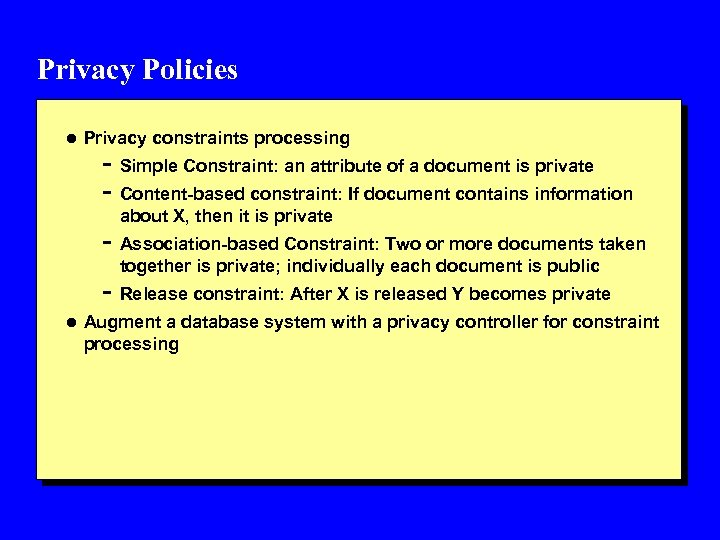 Privacy Policies l Privacy constraints processing - Simple Constraint: an attribute of a document
