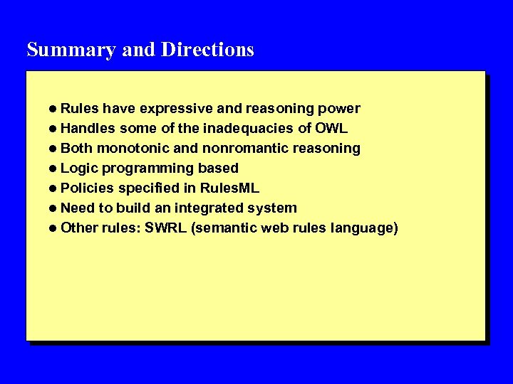 Summary and Directions l Rules have expressive and reasoning power l Handles some of