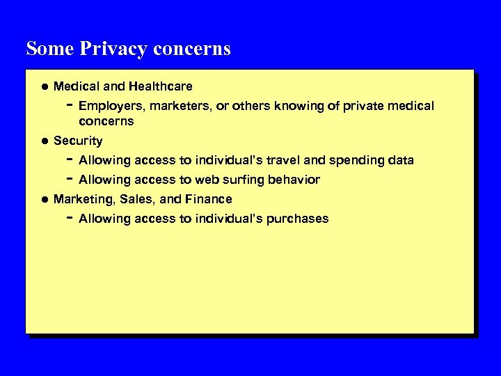 Some Privacy concerns l Medical and Healthcare - Employers, marketers, or others knowing of