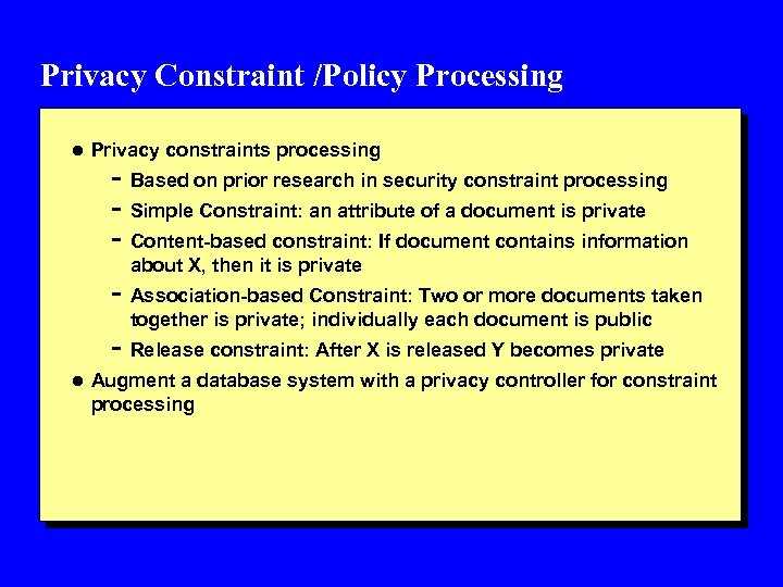 Privacy Constraint /Policy Processing l Privacy constraints processing - Based on prior research in