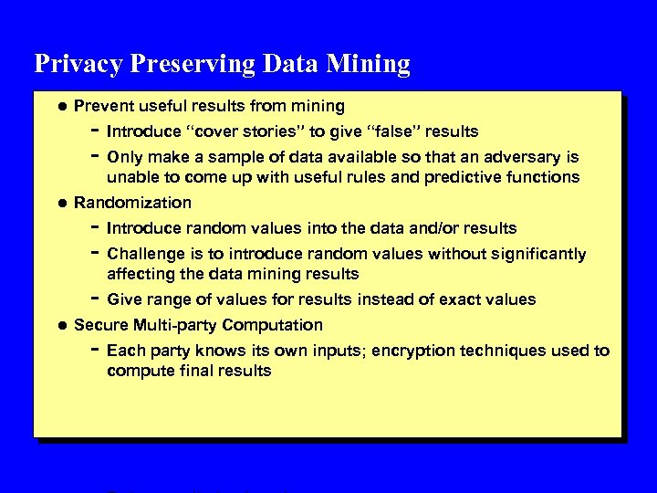 "Privacy Preserving Data Mining l Prevent useful results from mining - Introduce ""cover stories"""