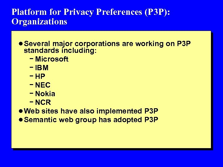 Platform for Privacy Preferences (P 3 P): Organizations l Several major corporations are working