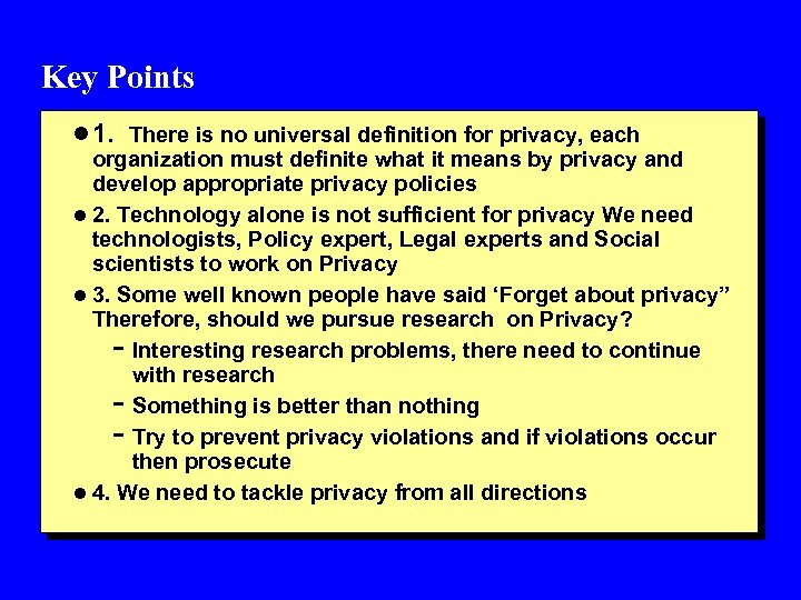 Key Points l 1. There is no universal definition for privacy, each organization must