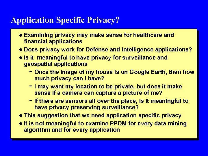 Application Specific Privacy? l Examining privacy make sense for healthcare and financial applications l