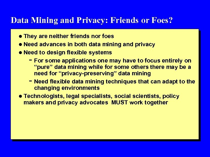 Data Mining and Privacy: Friends or Foes? l They are neither friends nor foes