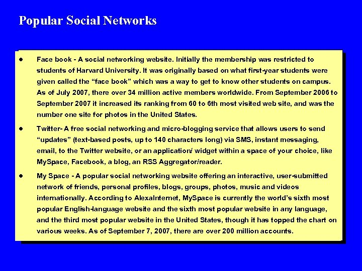 Popular Social Networks l Face book - A social networking website. Initially the membership