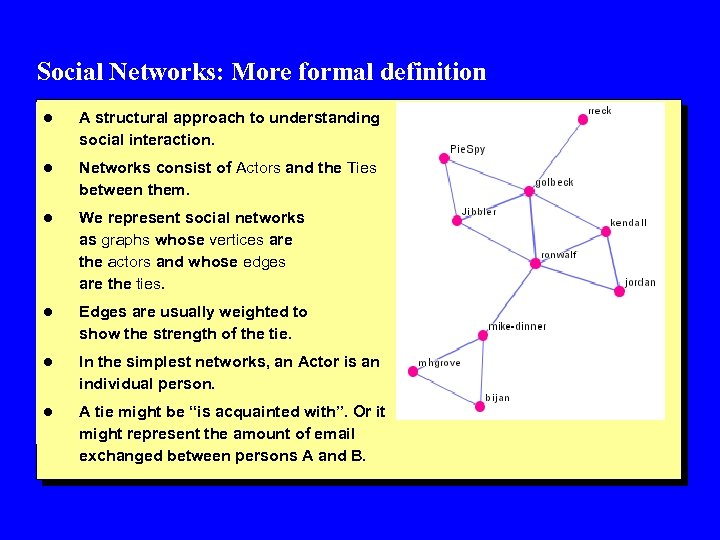 Social Networks: More formal definition l A structural approach to understanding social interaction. l