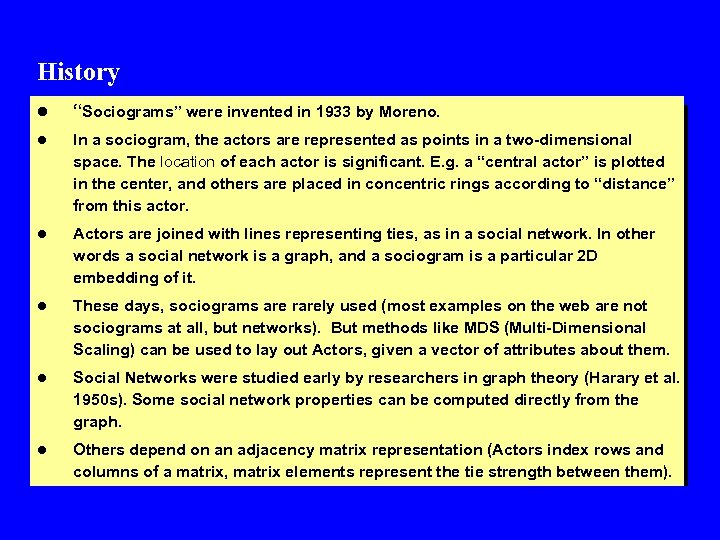 "History l ""Sociograms"" were invented in 1933 by Moreno. l In a sociogram, the"