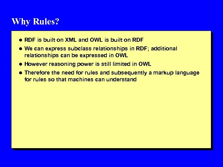 Why Rules? l RDF is built on XML and OWL is built on RDF