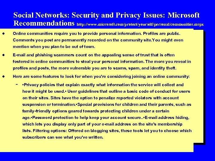 Social Networks: Security and Privacy Issues: Microsoft Recommendations http: //www. microsoft. com/protect/yourself/personal/communities. mspx l